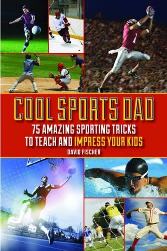Cool Sports Dad: 75 Amazing Sporting Tricks to Teach and Impress Your Kids (Fischer Price Basketball)