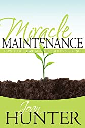Miracle Maintenance: How to Receive and Keep Gods Blessings
