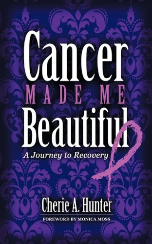 Download Cancer Made Me Beautiful: A Journey to Recovery pdf