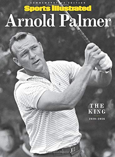 SPORTS ILLUSTRATED Arnold Palmer: The King, 1929-2016 Single Issue Magazine – October 3, 2016