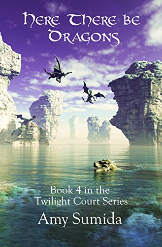 Here There be Dragons : Book 4 in the Twilight Court Series