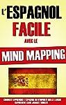 L'Espagnol Facile Avec Le Mind Mapping: Comment Apprendre L'Espagnol Ou N'Importe Quelle Langue Rapidement Sans Jamais L'Oublier. par Roulier