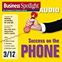 Business Spotlight Audio - Success on the phone. 3/2012: Business-Englisch lernen Audio - Telefonieren Hörbuch von  div. Gesprochen von:  div.