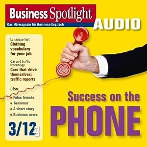 Business Spotlight Audio - Success on the phone. 3/2012 Hörbuch