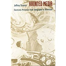 Haunted Media: Electronic Presence from Telegraphy to Television