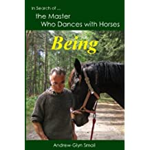 In Search of the Master Who Dances with Horses: Being