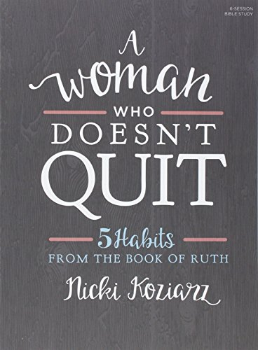 A Woman Who Doesn't Quit - Bible Study Book: 5 Habits from the Book of Ruth
