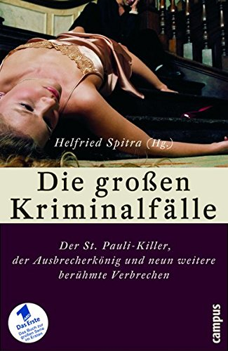 Die großen Kriminalfälle II: Der St. Pauli-Killer, der Ausbrecherkönig und neun weitere berühmte Verbrechen