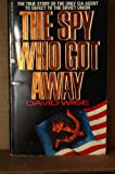 The Spy Who Got Away, David Wise, 0380707721