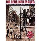 Die Berliner Mauer: Grenze durch eine Stadt. Mit Karte des Mauerverlaufs