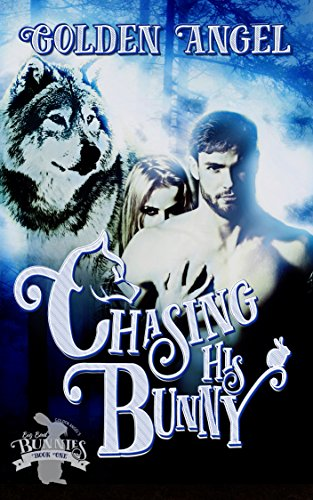 Chasing His Bunny: A Wolf-Shifter Fated Mate Romance (Big Bad Bunnies Book 1) by [Angel, Golden]