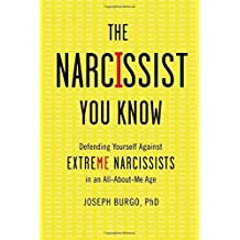 The Narcissist You Know: Defending Yourself Against Extreme Narcissists in an All-About-Me Age by Joseph Burgo Ph.D. (2015-11-06)