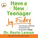 Have a New Teenager by Friday: From Mouthy and Moody to Respectful and Responsible in 5 Days Audiobook by Kevin Leman Narrated by Kirby Heybourne