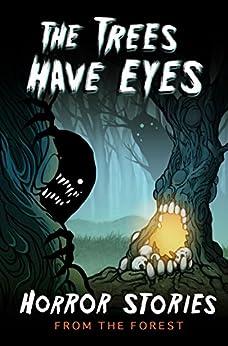 The Trees Have Eyes: Horror Stories From The Forest by [Wade, Tobias, Daniels, Blair, Azalea Greene, Candice, A. Devlin, Tara,  Chisam, Dustin, Robertson-Webb, Alanna, Harrison, Kyle, J. Johnson, Adrian, Childress, Kelly, Stuart, Billy, Moysey-Forrestall, Jazzmin, Clark, David, Hinton, Grant, McGrail, Patrick, Amor, Gemma, J. Speziale, J.D McGregor, Carver, JP, P. Oxford, Botic, Nick, Gravy, H.G., Horvath, AJ]