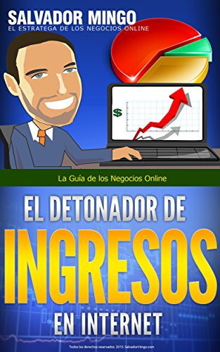 Descargar Libro El Detonador De Ingresos En Internet: La Guía De Los Negocios Online Salvador Mingo