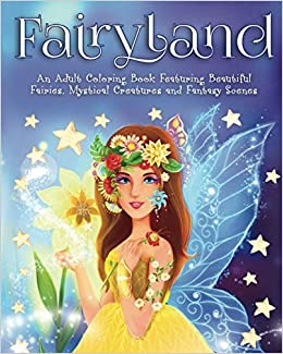 fairyland an adult coloring book featuring beautiful fairies mystical creatures and fantasy scenes