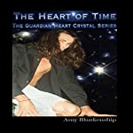 The Heart of Time: The Guardian Heart Crystal, Book 1 | Amy Blankenship