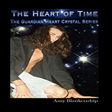 The Heart of Time: The Guardian Heart Crystal, Book 1 Audiobook by Amy Blankenship Narrated by Jeff Bower