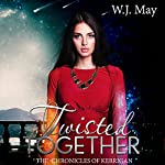Twisted Together: The Chronicles of Kerrigan, Book 8 | W.J. May