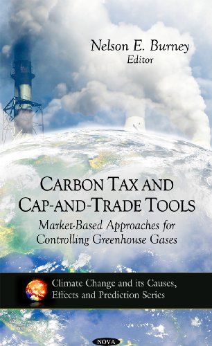Carbon Tax and Cap-and-Trade Tools: Market-based Approaches for Controlling Greenhouse Gases (Climate Change and Its Causes, Effects and Prediction)