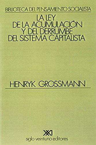 Ley de la acumulacion y del derrumbe del sistema capitalista (Spanish Edition) [Henryk Grossmann] (Tapa Blanda)
