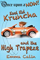 Kool Kid Kruncha and The High Trapeze (Once Upon a NOW) (Volume 3)