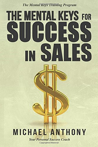The Mental Keys For Success In Sales: The Mental Keys Training Program