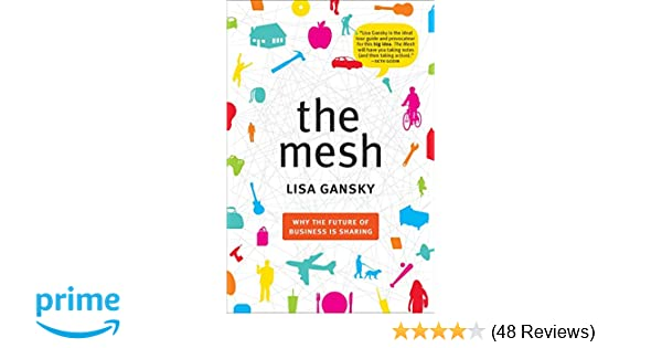 4f66f8462b4 The Mesh  Why the Future of Business Is Sharing  Lisa Gansky   9781591844303  Amazon.com  Books