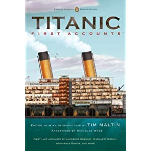 Titanic, First Accounts: (Classics Deluxe Edition) (Penguin Classics Deluxe Editio) Various, Tim Maltin and Nicholas Wade