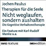 Nicht weglaufen, sondern aushalten - Die Kognitive Verhaltenstherapie (Therapien für die Seele) | Jochen Paulus