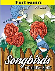 Burt Munro Presents Song Birds Coloring Book: Teens, Adults and Seniors Coloring Book Featuring Beautiful Birds, Flowers and Nature Scenes for Relaxation, Stress Relief and Fun.