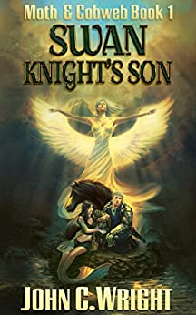 Swan Knight's Son: The Green Knight's Squire Book One (Moth & Cobweb 1) by [Wright, John C.]