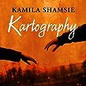 Kartography Hörbuch von Kamila Shamsie Gesprochen von: Tania Rodrigues