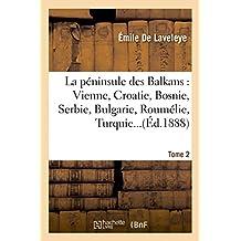 Peninsule Des Balkans: Vienne, Croatie, Bosnie, Serbie, Bulgarie, Roumelie, Turquie, Roumanie T2