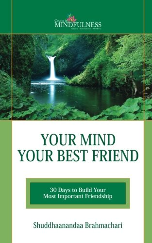 Your Mind Your Best Friend: 30 Days to Build Your Most Important Friendship (For Your Best Friend)