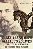 Three Years with Wallace's Zouaves, Jeffrey L. Patrick, 0865548226