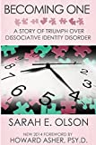 Becoming One: A Story of Triumph Over Dissociative Identity Disorder by Olson, Sarah E. (2015) Paperback