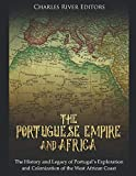 The Portuguese Empire and Africa: The History and Legacy of Portugal s Exploration and Colonization of the West African Coast