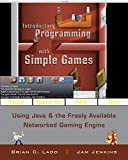 Introductory Programming with Simple Games: UsingJava & the Freely Available Networked Game Engine,First Edition