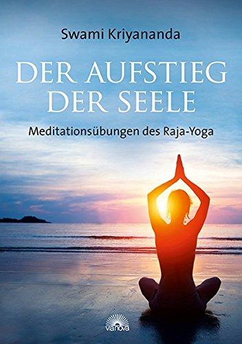 Der Aufstieg der Seele: Meditationsübungen des Raja-Yoga ...