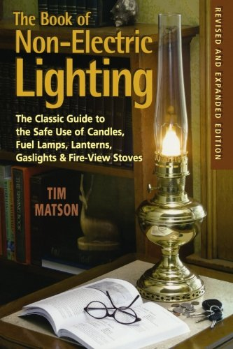 The Book of Non-electric Lighting: The Classic Guide to the Safe Use of Candles, Fuel Lamps, Lanterns, Gaslights & Fire-View Stoves