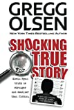 Shocking True Story, Gregg Olsen, 1489502793
