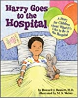 Harry Goes To The Hospital: A Story For Children