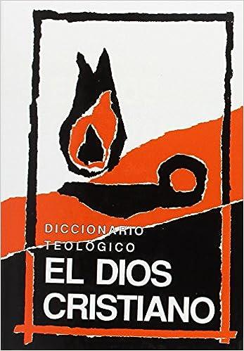 """Diccionario Teológico """"El Dios Cristiano"""""""