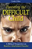 Parenting the Difficult Child, Linda J. Rice, 098504313X