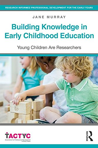 Building Knowledge in Early Childhood Education: Young Children Are Researchers (TACTYC)