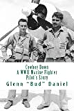 Cowboy Down: A WWII Marine Fighter Pilot's Story
