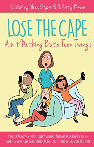 Lose the Cape: Ain't Nothing but a Teen Thang by [Bigwarfe, Alexa, Rivera, Kerry, Surretsky, Christina, Mikkelson, Katherine, Blanchard, Leslie, Baker, Emily, Benyacko, Tiffany, Smith, Summer, Aspnes, Echo, Lebsack, Jeanine]