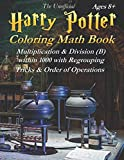 Harry Potter Coloring Math Book Multiplication & Division (B) Ages 8+: Multiplying and Dividing Within 1000 with Regrouping, Tricks and Order of Operations. Black and White Edition