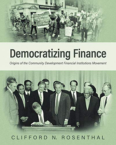 Democratizing Finance: Origins of the Community Development Financial Institutions Movement by [Rosenthal, Clifford N. , Erickson, David ]